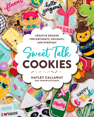 Sweet Talk Cookies: Creative Designs for Birthdays, Holidays, and Everyday Cover Image