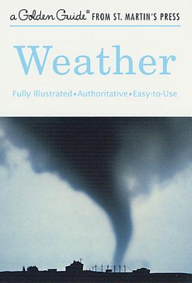 Weather: A Fully Illustrated, Authoritative and Easy-to-Use Guide (A Golden Guide from St. Martin's Press) cover