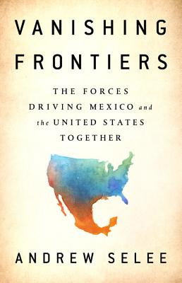 Vanishing Frontiers: The Forces Driving Mexico and the United States Together Cover Image