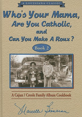 Who's Your Mama, Are You Catholic, and Can You Make a Roux? Book 2: A Cajun/Creole Family Album Cookbook Cover Image