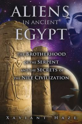Aliens in Ancient Egypt: The Brotherhood of the Serpent and the