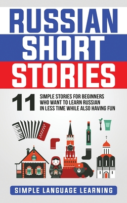 Russian Short Stories: 11 Simple Stories for Beginners Who Want to Learn Russian in Less Time While Also Having Fun Cover Image
