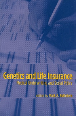 Genetics and Life Insurance: Medical Underwriting and Social Policy (Basic Bioethics) Cover Image