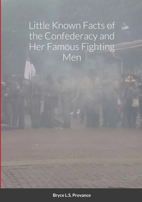 Little Known facts of the Confederacy and her famous fighting men Cover Image