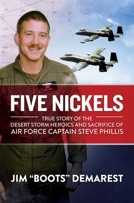 Five Nickels: True Story of the Desert Storm Heroics and Sacrifice of Air Force Captain Steve Phillis Cover Image