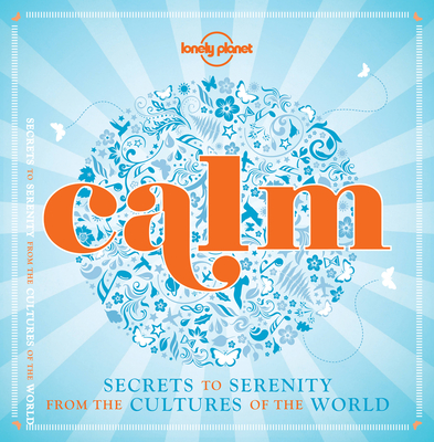 Calm (mini edition): Secrets to Serenity from the Cultures of the World Cover Image