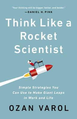 Think Like a Rocket Scientist: Simple Strategies You Can Use to Make Giant Leaps in Work and Life Cover Image