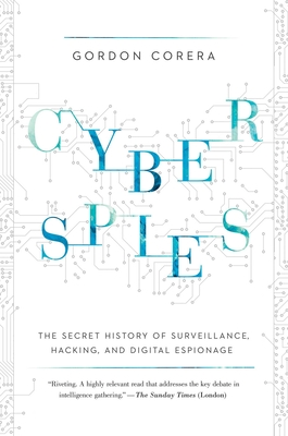 Cyberspies: The Secret History of Surveillance, Hacking, and Digital Espionage Cover Image