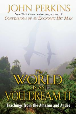 The World Is As You Dream It: Teachings from the Amazon and Andes Cover Image