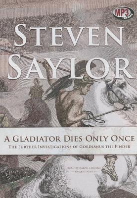 A Gladiator Dies Only Once: The Further Investigations of Gordianus the Finder Cover Image