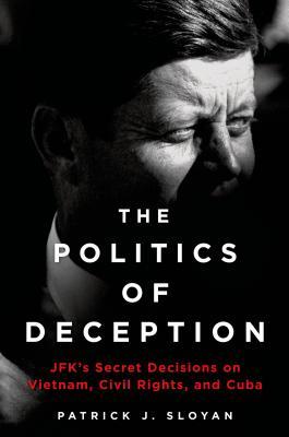 The Politics of Deception: JFK's Secret Decisions on Vietnam, Civil Rights, and Cuba Cover Image
