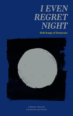 I Even Regret Night: Holi Songs of Demerara Cover Image