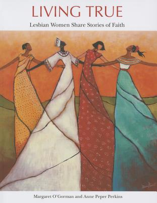 Living True: Lesbian Women Share Stories of Faith Cover Image