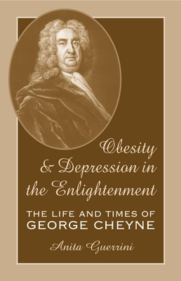 Obesity and Depression in the Enlightenment, Volume 3: The Life and Times of George Cheyne (Series for Science and Culture #3) Cover Image