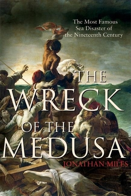 The Wreck of the Medusa: The Most Famous Sea Disaster of the Nineteenth Century Cover Image