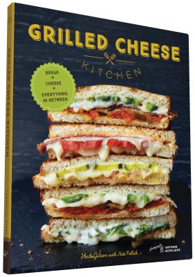 Grilled Cheese Kitchen: Bread + Cheese + Everything in Between (Grilled Cheese Cookbooks, Sandwich Recipes, Creative Recipe Books, Gifts for Cooks) Cover Image