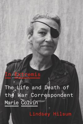 In Extremis: The Life and Death of the War Correspondent Marie Colvin Cover Image