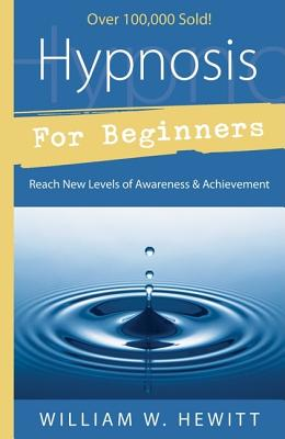 Hypnosis for Beginners: Reach New Levels of Awareness & Achievement (For Beginners (Llewellyn's)) Cover Image