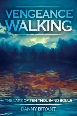 Vengeance Walking: The Lake of Ten Thousand Souls Cover Image