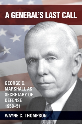 A General's Last Call: George C. Marshall as Secretary of Defense, 1950-51 Cover Image