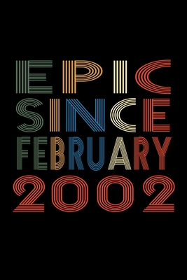Epic Since February 2002: Birthday Gift for 18 Year Old Men and Women Cover Image