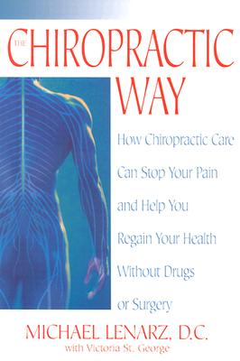 The Chiropractic Way: How Chiropractic Care Can Stop Your Pain and Help You Regain Your Health Without Drugs or Surgery Cover Image