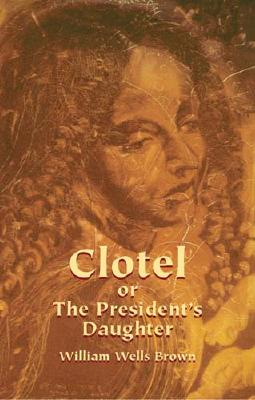 Clotel, Or, the President's Daughter Cover Image