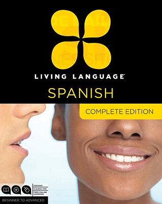 Living Language Spanish, Complete Edition: Beginner through advanced course, including 3 coursebooks, 9 audio CDs, and free online learning Cover Image