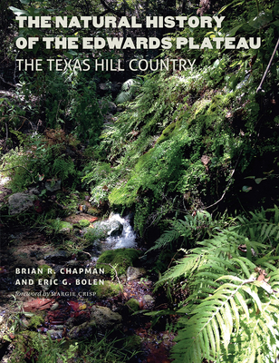 The Natural History of the Edwards Plateau: The Texas Hill Country (Integrative Natural History Series, sponsored by Texas Research Institute for Environmental Studies, Sam Houston State University) Cover Image