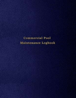 Commercial Pool Maintenance Logbook: Swimming pool water cleaning, and repair tracking diary for business owners and workers - Blue leather print desi Cover Image
