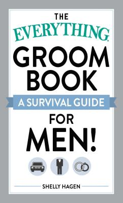 The Everything Groom Book: A survival guide for men! (Everything®) Cover Image