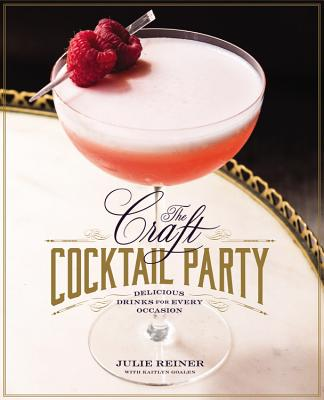 The Craft Cocktail Party: Delicious Drinks for Every Occasion Cover Image