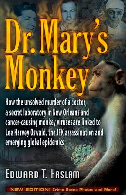 Dr. Mary's Monkey: How the Unsolved Murder of a Doctor, a Secret Laboratory in New Orleans and Cancer-Causing Monkey Viruses Are Linked to Lee Harvey Oswald, the JFK Assassination and Emerging Global Epidemics Cover Image