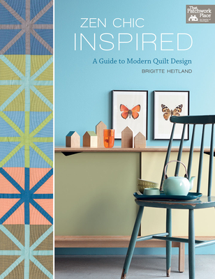 Zen Chic Inspired: A Guide to Modern Quilt Design Cover Image