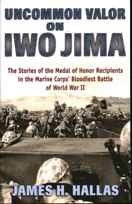 Uncommon Valor on Iwo Jima: The Stories of the Medal of Honor Recipients in the Marine Corps' Bloodiest Battle of World War II Cover Image