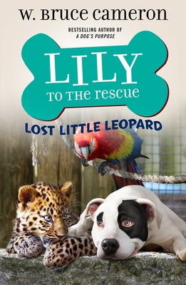 Hardcover Lily to the Rescue: Lost Little Leopard by W. Bruce Cameron