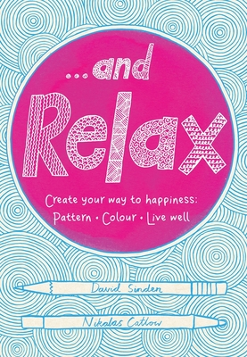 . . . and Relax: Pattern, Colour, Live Well Cover Image
