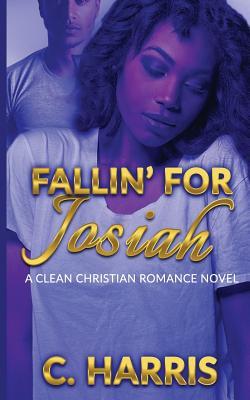 Fallin' for Josiah: A Clean Christian Romance Novel Cover Image