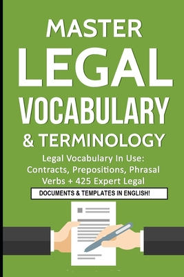 Master Legal Vocabulary & Terminology- Legal Vocabulary In Use: Contracts, Prepositions, Phrasal Verbs + 425 Expert Legal Documents & Templates in Eng Cover Image