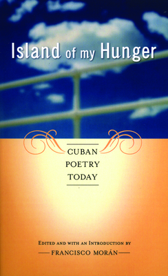 Island of My Hunger: Cuban Poetry Today Cover Image