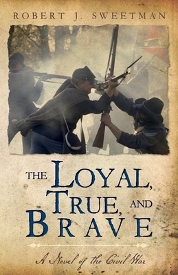 The Loyal, True, and Brave: A Novel of the Civil War Cover Image