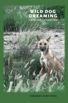 Wild Dog Dreaming: Love and Extinction (Under the Sign of Nature) Cover Image