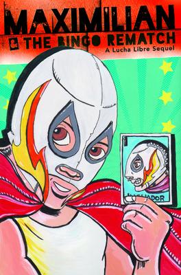 Cover for Maximilian & the Bingo Rematch (Max's Lucha Libre Adventures #2)