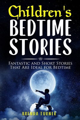 Children's Bedtime Stories: Fantastic and Short Stories That Are Ideal for Bedtime! Cover Image