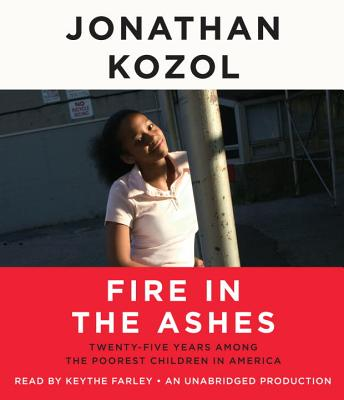 Fire in the Ashes: Twenty-Five Years Among the Poorest Children in America Cover Image