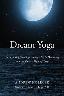 Dream Yoga: Illuminating Your Life Through Lucid Dreaming and the Tibetan Yogas of Sleep Cover Image