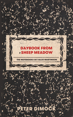 Daybook from Sheep Meadow: The Notebooks of Tallis Martinson Cover Image