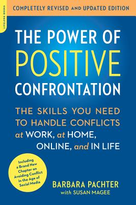 The Power of Positive Confrontation: The Skills You Need to Handle Conflicts at Work, at Home, Online, and in Life, completely revised and updated edition Cover Image