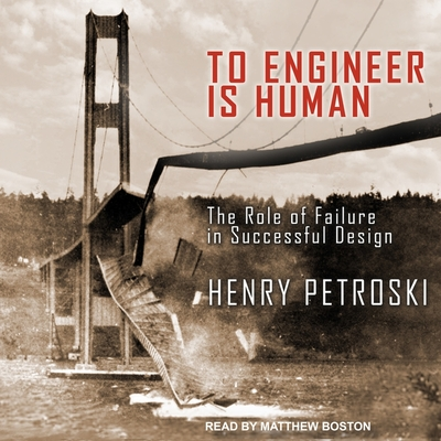 To Engineer Is Human Lib/E: The Role of Failure in Successful Design Cover Image
