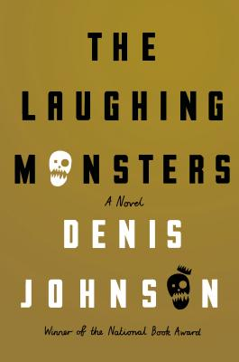 The Laughing Monsters (Hardcover) By Denis Johnson